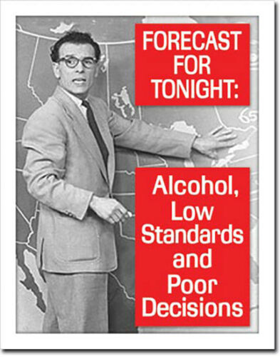 Alcohol Forecast Low Standards Poor Decisions Drinking Alcohol Humor Metal Sign