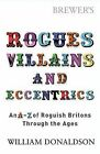 Brewer's Rogues, Villains and Eccentrics: An A-Z of Roguish Britons Through the Ages by Willie Donaldson, William Donaldson (Paperback, 2004)