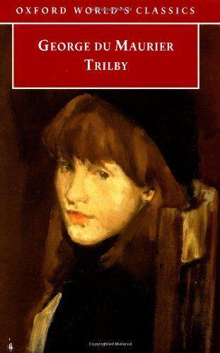 Trilby (Oxford World's Classics) By George Du Maurier, Dennis Denisoff, Elaine