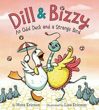 Dill and Bizzy : An Odd Duck and a Strange Bird by Nora Ericson (2016,...
