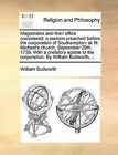 Magistrates and Their Office Considered; A Sermon Preached Before the Corporation of Southampton: At St. Michael's Church, September 29th, 1739. with a Prefatory Epistle to the Corporation. by William Budworth, ... by William Budworth (Paperback / softback, 2010)