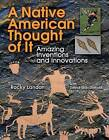 A Native American Thought of it: Amazing Inventions and Innovations by Rocky Landon (Hardback, 2008)