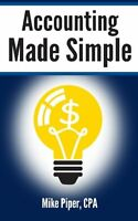 Accounting Made Simple: Accounting Explained In 100 Pages Or Less By Mike Piper,