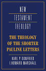 The Theology of the Shorter Pauline Letters by I. Howard Marshall, Karl Paul Donfried (Paperback, 1993)