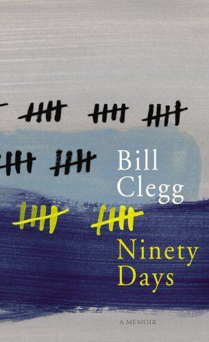 1 of 1 - BILL CLEGG __ NINETY DAYS __ BRAND NEW ___ FREEPOST UK