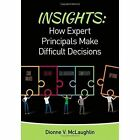 Insights: How Expert Principals Make Difficult Decisions by Dionne V. McLaughlin (Paperback, 2015)