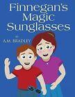 Finnegan's Magic Sunglasses by A M Bradley (Paperback / softback, 2013)