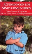 Cuidado Con Los Ninos Consentidos: Como Formar El Caracter De Sus Hijos En UN Mu