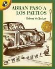 Abran Paso a Los Patitos by Robert McCloskey (Paperback / softback, 1997)