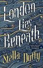 London Lies Beneath by Stella Duffy (Paperback, 2017)