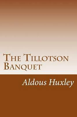 LE BANQUET TILLOTSON : THE TILLOTSON BANQUET - Aldous Huxley