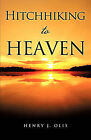 Hitchhiking to Heaven by Henry J Olis (Paperback / softback, 2010)