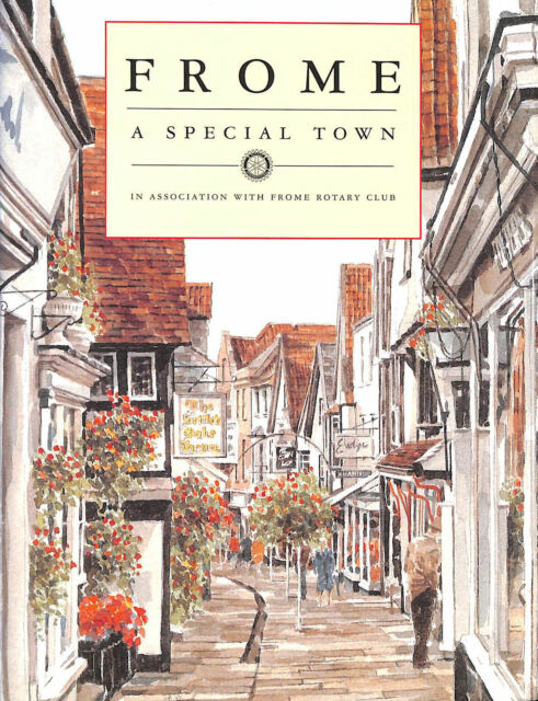 Frome - A Special Town: In Association with Frome Rotary Club by Sandall, Alan;