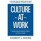 Culture at Work by Andrew L Moore (Paperback / softback, 2013)