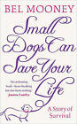 Small Dogs Can Save Your Life by Bel Mooney (Hardback, 2010)