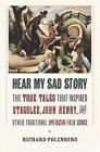 Hear My Sad Story: The True Tales That Inspired  Stagolee,   John Henry,  and Other Traditional American Folk Songs by Richard Polenberg (Hardback, 2015)