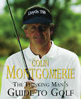 The Thinking Man's Guide to Golf: The Common-sense Way to Improve Your Gam by Colin Montgomerie (Hardback, 2003)