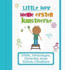 Little Boy. Meine ersten Kunstwerke (2013, Gebundene Ausgabe)