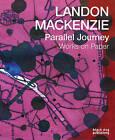Landon Mackenzie: Parallel Journey: Works on Paper by Black Dog Publishing London UK (Paperback, 2015)