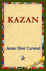 Kazan by James Oliver Curwood (Hardback, 2006)