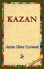 Kazan by James Oliver Curwood (Hardback, 2006)