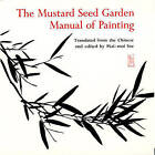 The Mustard Seed Garden Manual of Painting: A Facsimile of the 1887-1888 Shanghai Edition by Michael J. Hiscox (Paperback, 1978)