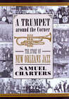 A Trumpet Around the Corner: The Story of New Orleans Jazz by Samuel B. Charters (Hardback, 2008)