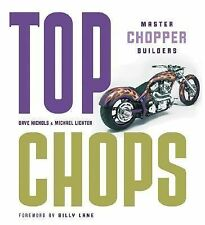 Top Chops : Master Chopper Builders by D Nichols and M Lichter (2005)  Hardcover