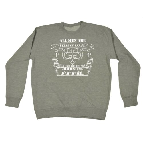 All Men Are Created Equal But The Best Are Born In April RAM SWEATSHIRT birthday