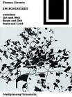 Zwischenstadt: Zwischen Ort Und Welt, Raum Und Zeit, Stadt Und Land by Thomas Sieverts (Paperback / softback, 2000)