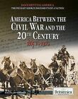 America Between the Civil War and the 20th Century: 1865 to 1900 by Rosen Education Service (Hardback, 2012)