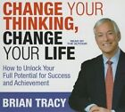 Change Your Thinking, Change Your Life: How to Unlock Your Full Potential for Success and Achievement by Brian Tracy (CD-Audio, 2014)