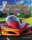 Electrifying Eco-Race Cars by Michael Sandler (Hardback, 2011)