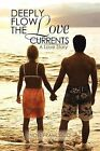 Deeply Flow the Love Currents: A Love Story by Noel Francisco (Paperback / softback, 2013)