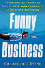 Funny Business: Harnessing the Power of Play to Give Your Company a Competitive Advantage by Christopher Byrne (Paperback, 2015)