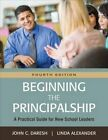 Beginning the Principalship: A Practical Guide for New School Leaders by Linda Alexander, John C. Daresh (Paperback, 2015)