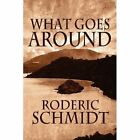 What Goes Around by Roderic Schmidt (Paperback / softback, 2011)
