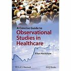 A Concise Guide to Observational Studies in Health Care by Allan Hackshaw (Paperback, 2015)