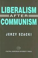 Liberalism After Communism (Central European University Press Book), 1989-,Histo