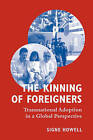The Kinning of Foreigners: Transnational Adoption in a Global Perspective by Signe Howell (Paperback, 2007)