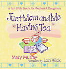Just Mom and Me Having Tea: A Fun Bible Study for Mothers and Daughters by Mary J. Murray (Paperback, 2001)