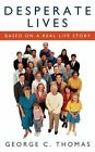 Desperate Lives Based on a Real Life Story 9781438913919 by George C. Thomas