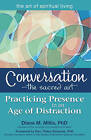Conversation - The Sacred Art: Practicing Presence in an Age of Distraction by Diane M. Millis (Paperback, 2013)