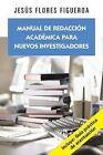 Manual de Redaccion Academica Para Nuevos Investigadores by Jesus Flores Figueroa (Paperback / softback, 2013)