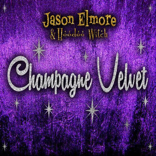 Jason Elmore, Hoodoo Witch - Champagne Velvet [New CD]