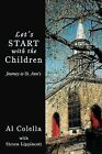 Let's Start with the Children: Journey to St. Ann's by Al Colella (Paperback, 2013)