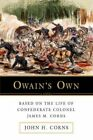 Owain's Own Based on The Life of Confederate Colonel James M. Corns by John H C