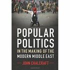 Popular Politics in the Making of the Modern Middle East by John Chalcraft (Paperback, 2016)
