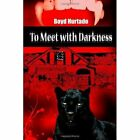to Meet With Darkness 9780557067794 by Boyd Hurtado Paperback