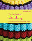 The Gentle Art of Knitting: 40 Projects Inspired by Everyday Beauty by Jane Brocket (Hardback, 2011)